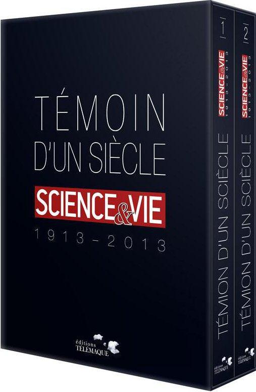 Témoin d'un siècle ; science et vie (1913-2013)
