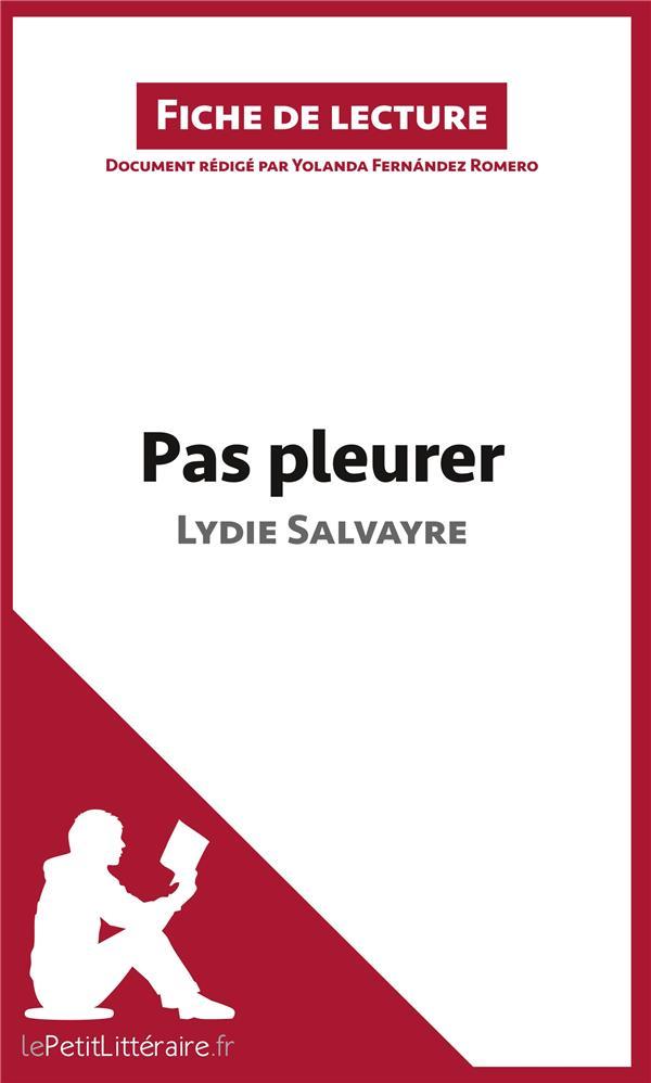 Fiche de lecture ; analyse ; pas pleurer de Lydie Salvayre ; analyse complète de l'oeuvre et résumé