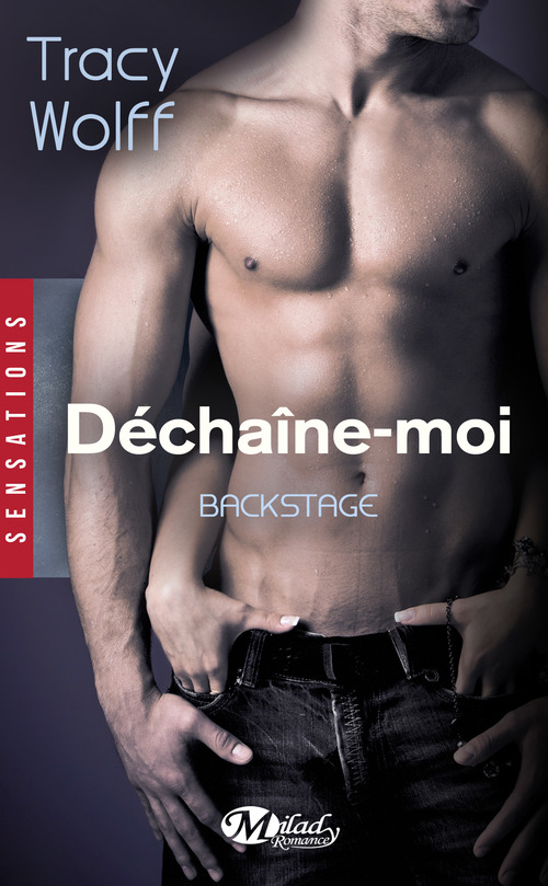 Backstage T.1 ; déchaîne-moi