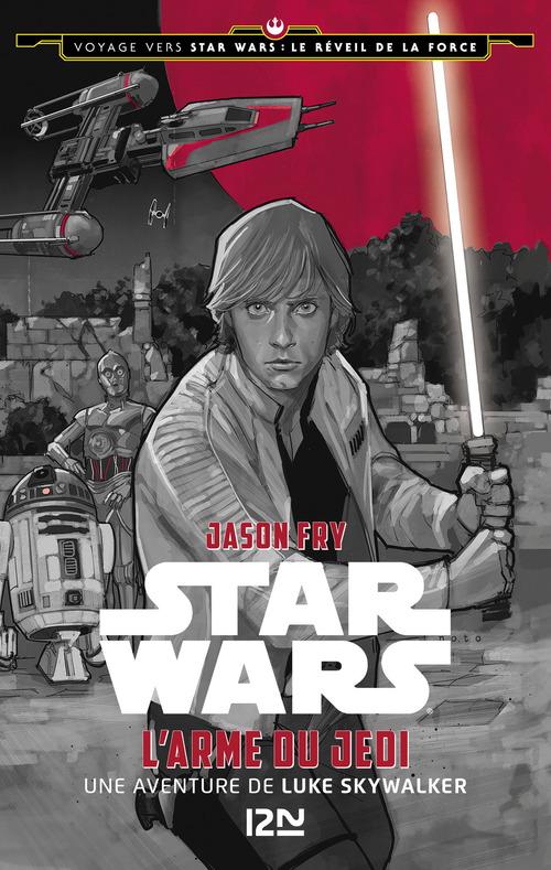 Voyage vers Star Wars : le réveil de la force t.2 ; l'arme du Jedi ; une aventure de Luke Skywalker