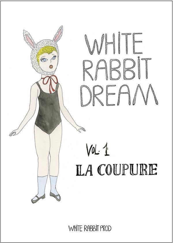 White rabbit dream v.1 ; la coupure
