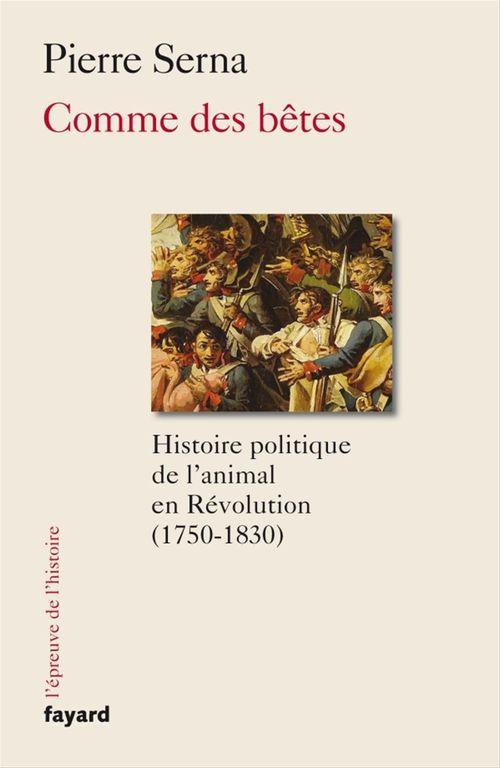 Comme des bêtes ; histoire politique de l'animal en Révolution (1750-1830)