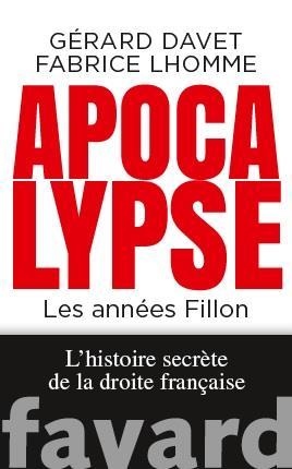 Apocalypse, les années Fillon ; l'histoire secrète de la droite française