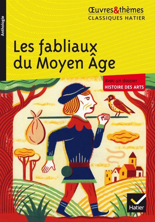 Les fabliaux du Moyen Age ; avec un dossier histoire des arts