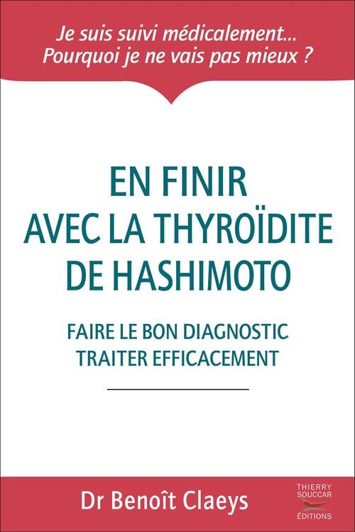 En finir avec la thyroïdite de Hashimoto - Faire le bon diagnostic traiter efficacement