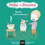 Mika et zouzou 0-3 ans - t10 - mika et zouzou -beurk, j'aime pas ca ! 0/3 ans