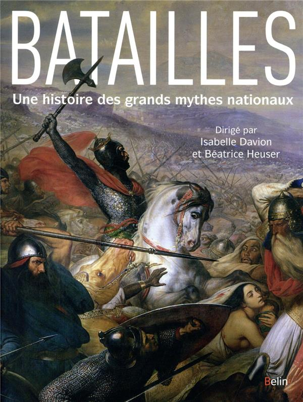 Batailles ; histoire de grands mythes nationaux