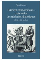 Histoires extraordinaires mais vraies de médecins diaboliques (XVIIe - XXe siècles)  - Pierre DARMON