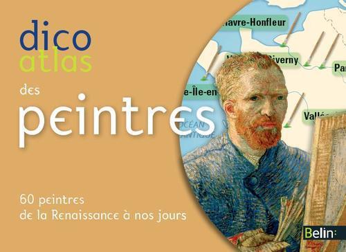 Dicoatlas des peintres ; 60 peintres incontournables de la Renaissance à nos jours