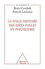 Vente Livre Numérique : La Folle histoire des idées folles en psychiatrie  - Boris Cyrulnik - Patrick Lemoine