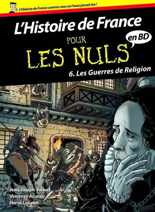 Histoire de France en BD Pour les Nuls - Tome 6 : Les guerres de religion  - Jean-Joseph Julaud  - Hervé LOISELET  - Vincenzo ACUNZO