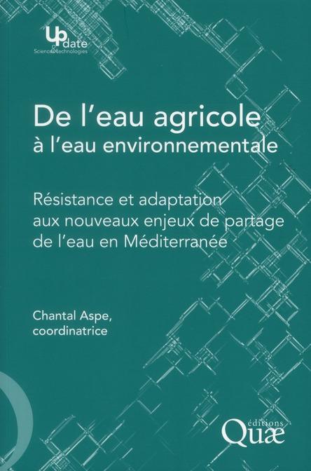 De L'Eau Agricole A L'Eau Environnementale ; Resistance Et Adaptation Aux Nouveaux Enjeux De Partage De L'Eau En Mediterranee