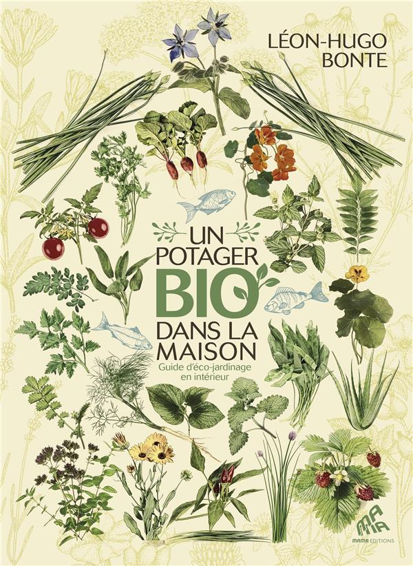 Un potager bio dans la maison ; guide d'éco-jardinage en intérieur