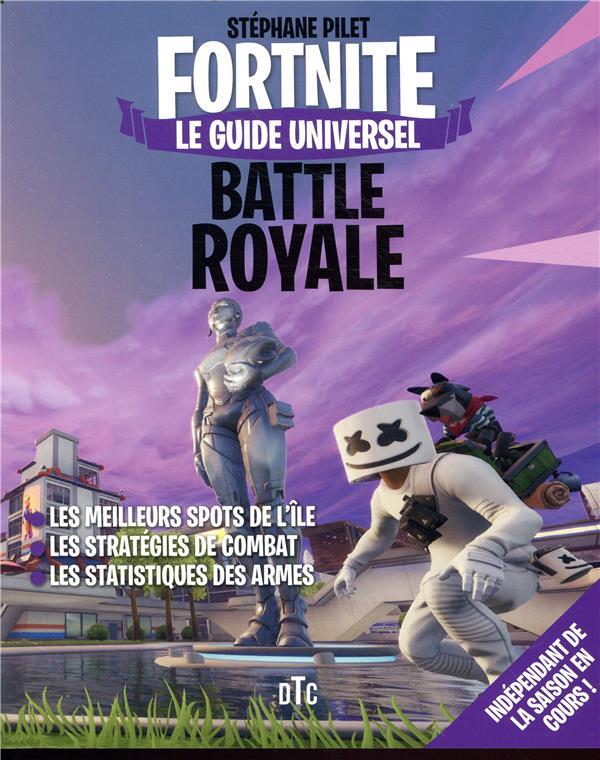 Fortnite ; battle royale ; le guide universel ; les meilleurs spots de l'île, les stratégies de combat