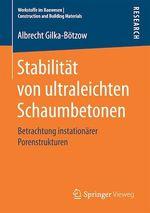 Stabilität von ultraleichten Schaumbetonen  - Albrecht Gilka-Botzow