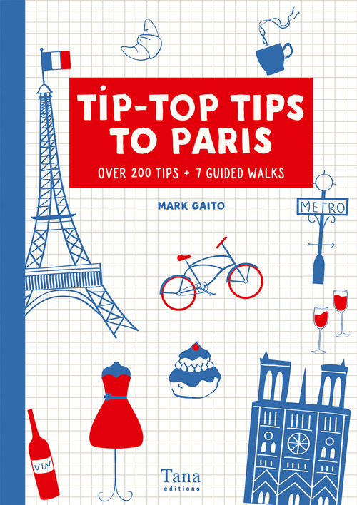 Tip-top tips to Paris ; over 200 tips, 7 guided walks