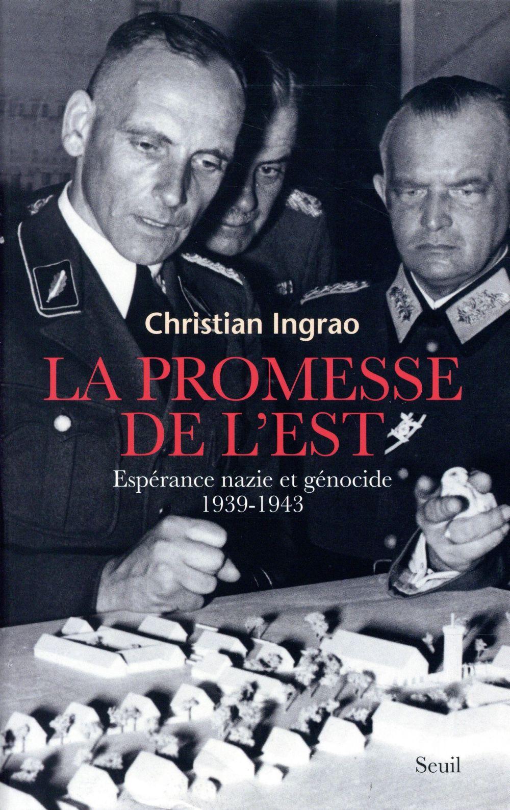 La promesse de l'est ; espérance nazie et génocide (1939-1943)