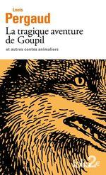 Vente EBooks : La tragique aventure de Goupil et autres contes animaliers  - Louis Pergaud
