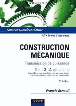 Construction Mecanique ; Transmission De Puissance T.3 ; Applications ; Iut/Ecoles D'Ingenieurs ; Cours Et Exercices Resolus (3e Edition)