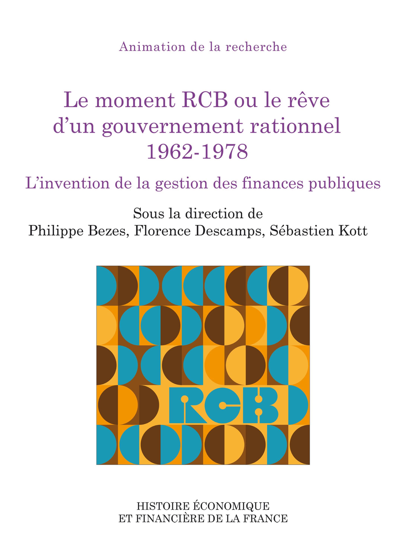 le moment RCB ou le rêve d'un gouvernement rationnel 1962-1978 ; l'invention de la gestion des finances publiques