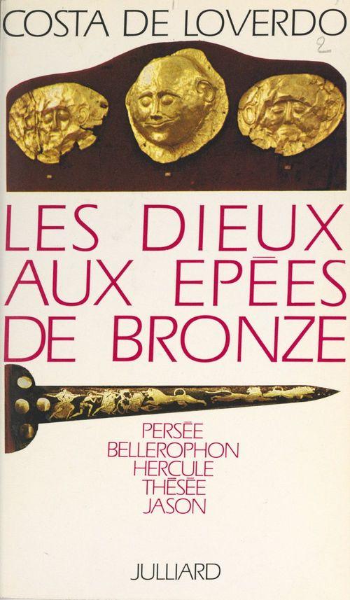Les dieux aux épées de bronze  - Costa de Loverdo