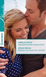 Vente Livre Numérique : Une étonnante proposition - Passion au bout du monde  - Annie Claydon - Amalie Berlin