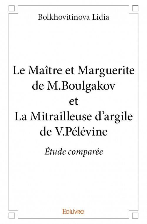 le maître et Marguerite de M.Boulgakov et La Mitrailleuse d'argile de V.Pelevine ; étude comparée