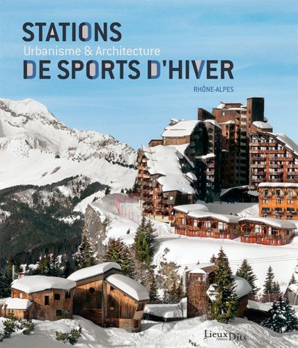 Stations de sports d'hiver ; urbanisme et architecture ; Rhône-Alpes (2e édition)
