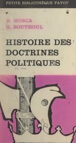 Histoire des doctrines politiques  - Gaetano Mosca - Gaston Bouthoul
