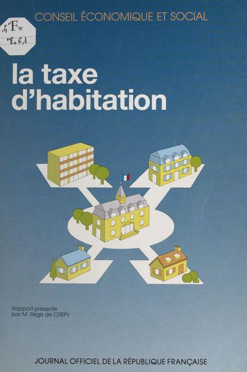 La taxe d'habitation : rapport présenté par M. Régis de Crépy