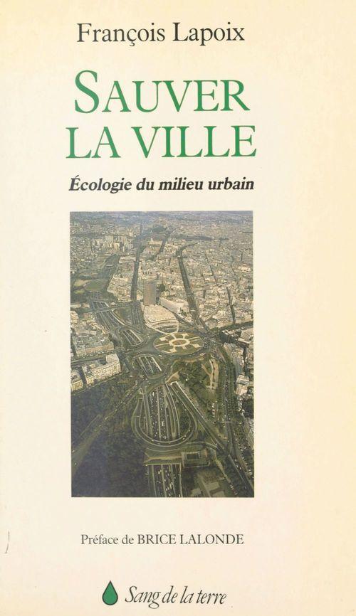 Sauver la ville : écologie du milieu urbain