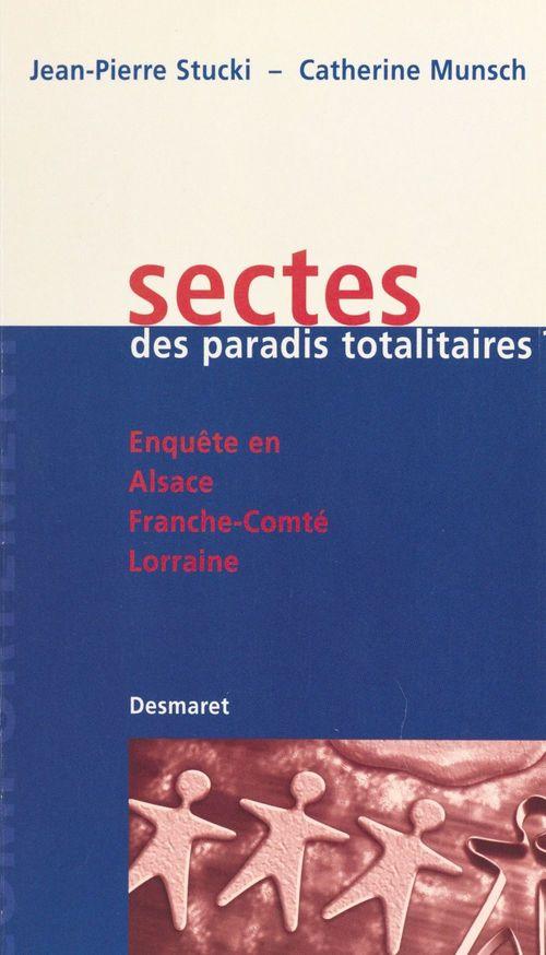 Sectes, des paradis totalitaires ? Enquête en Alsace, Franche-Comté, Lorraine