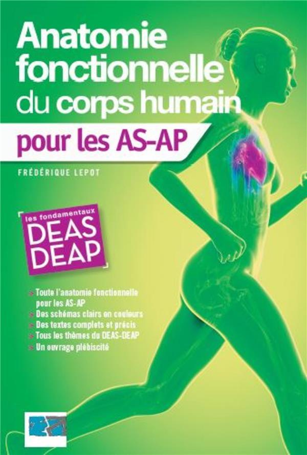 ANATOMIE FONCTIONNELLE DU CORPS HUMAIN POUR LES AS-AP (2E EDITION) LEPOT, FREDERIQUE