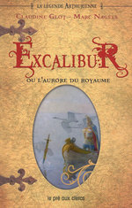 Vente EBooks : Excalibur ou l'aurore du royaume  - Marc Nagels - Claudine GLOT