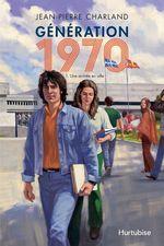 Vente Livre Numérique : Génération 1970 - Tome 1  - Jean-Pierre Charland