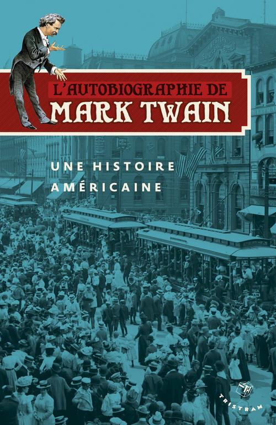 L'Autobiographie De Mark Twain T.1 ; Une Histoire Americaine