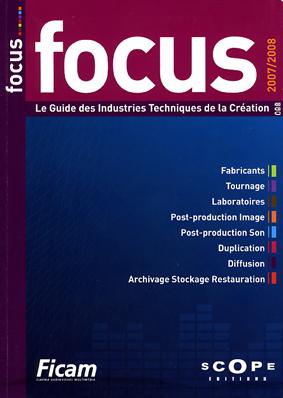 Focus ; le guide des industries techniques de la création (édition 2007/2008)