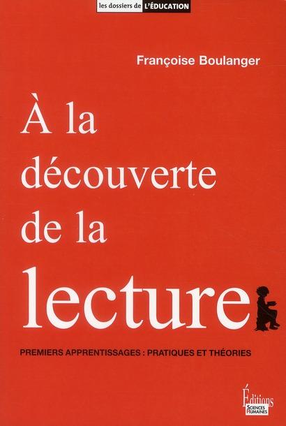 A La Decouverte De La Lecture ; Premiers Apprentissages : Pratiques Et Theories