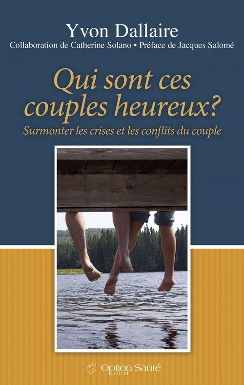 Qui sont ces couples heureux ? ; surmonter les crises et les conflits du couple
