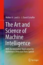 The Art and Science of Machine Intelligence  - Walker H. Land Jr. - J. David Schaffer