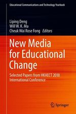 New Media for Educational Change  - Will W. K. Ma - Cheuk Wai Rose Fong - Liping Deng