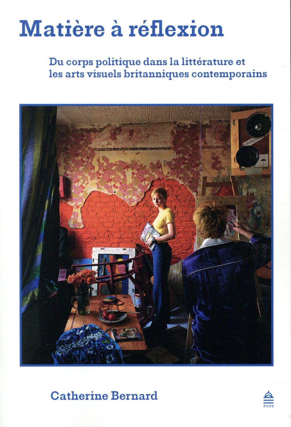 Matière à réflexion ; du corps politique dans la littérature et les arts visuels britanniques contemporains