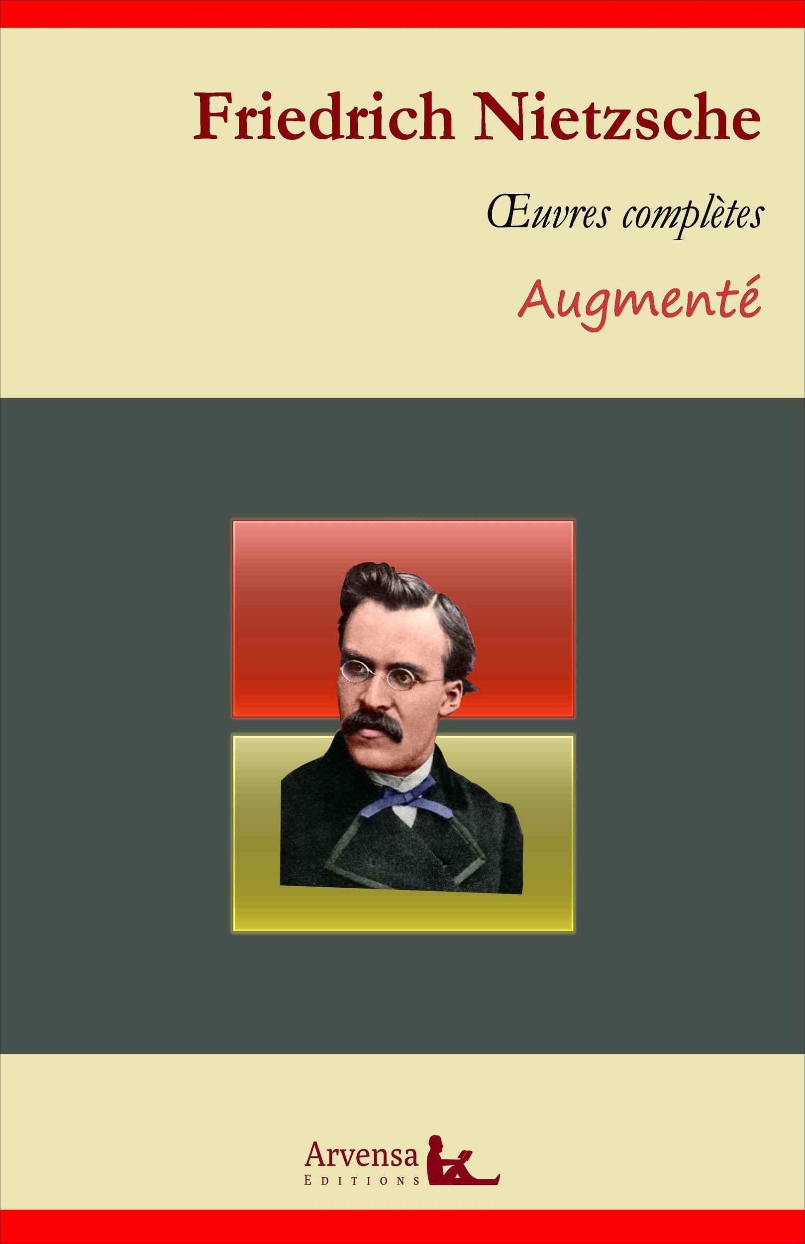 Friedrich Nietzsche : Oeuvres complètes - suivi d'annexes (annotées, illustrées)