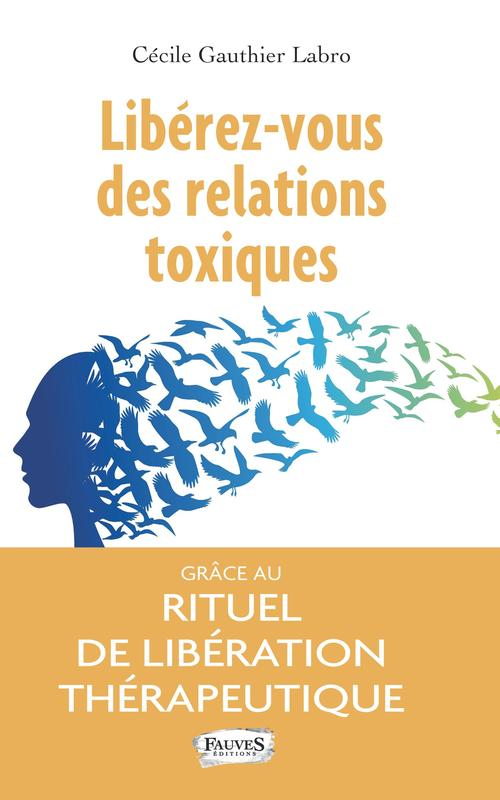 libérez-vous des relations toxiques  grâce au rituel de libération thérapeutique