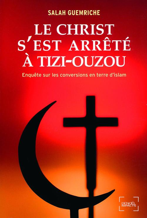 Le Christ s'est arrêté à Tizi-Ouzou. Enquête sur les conversions en terre d'islam