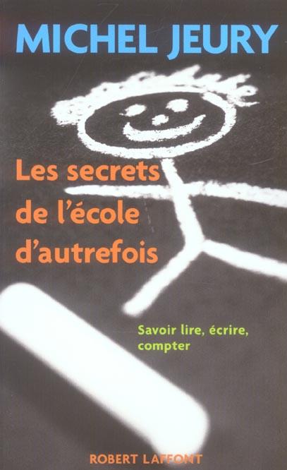 Les secrets de l'ecole d'autrefois savoir lire, ecrire, compter