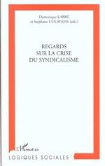 REGARDS SUR LA CRISE DU SYNDICALISME  - Dominique LABBE - Stéphane COURTOIS - Labbe/Courtois