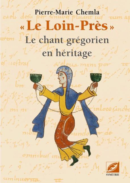 Le loin-pres  - le chant gregorien en heritage