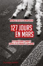 Couverture de 127 jours en mars ; petit abécédaire combatif contre la loi travail et son monde