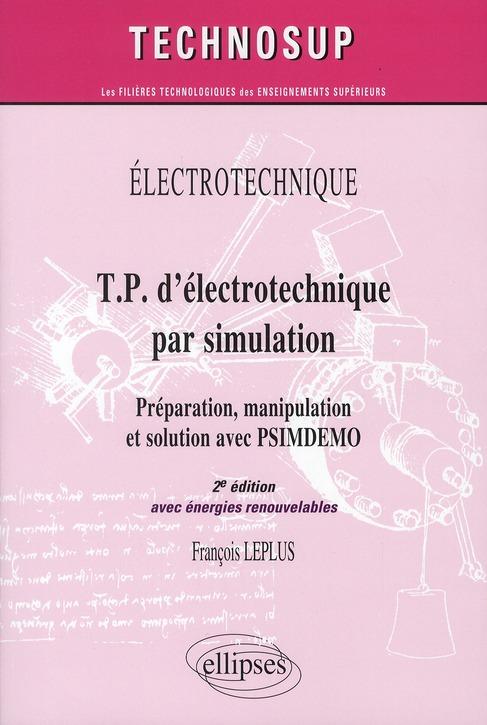 Electrotechnique ; Tp D'Electrotechnique Par Simulation ; Preparation, Manipulation Et Solution Avec Psimdemo (2e Edition ; Avec Energies Renouvelables)